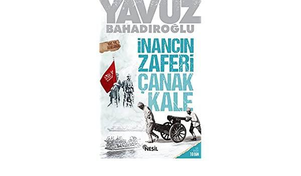 İNANCIN ZAFERİ ÇANAKKALE / NESİL/YAVUZ BAHADIROĞLU