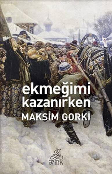 EKMEGIMI KAZANIRKEN / ANTIK/MAKSİM GORKİ