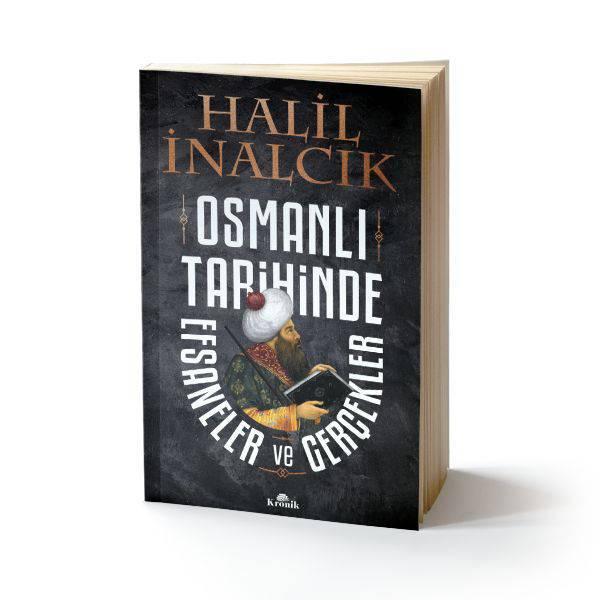 OSMANLI TARİHİNDE EFSANELER VE GERÇEKLER/KRONİK/HALİL İNALCIK